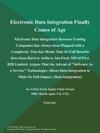 Electronic Data Integration Finally Comes Of Age Electronic Data Integration Between Trading Companies Has Always Been Plagued With A Complexity That Has Meant That Its Full Benefits Have Been Hard To Achieve Ian Ford Md Of First B2b Limited Argues That The Advent Of Software As A Service Technologies Allows Data Integration To Make Its Full Impact Data Integration