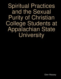 Spiritual Practices And The Sexual Purity Of Christian College Students At Appalachian State University