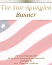 The Star-Spangled Banner Pure Sheet Music Duet For Baritone Saxophone And Accordion Arranged By Lars Christian Lundholm