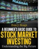 A Beginner's Basic Guide to Stock Market Investing: Understanding the Big Picture (The Investing Series, #1)