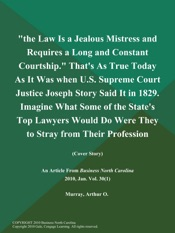 Download The Law is a Jealous Mistress and Requires a Long and Constant Courtship. That's as True Today as It Was when U.S. Supreme Court Justice Joseph Story Said It in 1829. Imagine What Some of the State's Top Lawyers Would Do Were They to Stray from Their Profession (Cover Story)