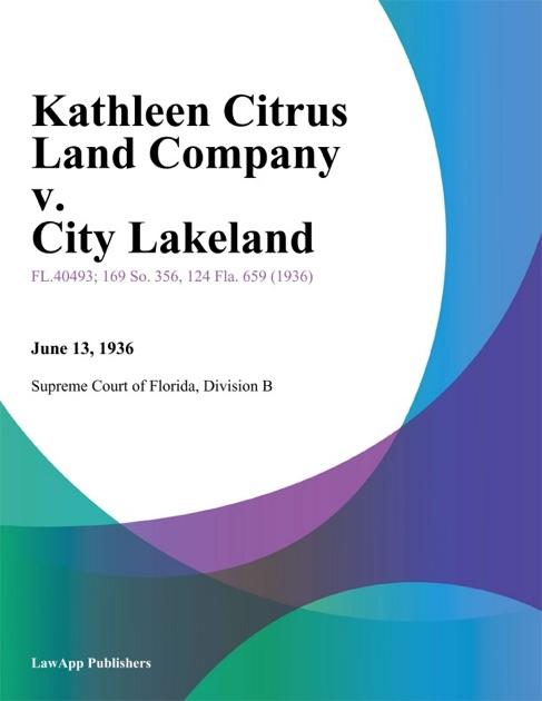 Kathleen Citrus Land Company v  City Lakeland by Supreme Court of Florida  on Apple Books