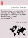 Origines Indo-europeennes Le Berceau Des Aryas Etude De Geographie Historique Extrait De La Revue Precis Historiques