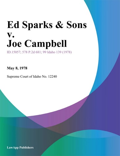 Supreme Court of Idaho No. 12240 - Ed Sparks & Sons v. Joe Campbell