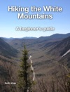 Hiking The White Mountains A Beginners Guide