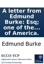 A letter from Edmund Burke: Esq; one of the representatives in Parliament for the city of Bristol, to John Farr and John Harris, Esqrs. sheriffs of that city, on the affairs of America.