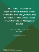 AKD Index Tracker Fund- (Open-End Fund) Financial Results for the Half Year and Quarter Ended December 31, 2010 Announcement by AKD Investment Management Limited