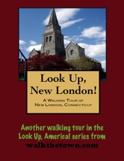 Download and Read Online A Walking Tour of New London, Connecticut