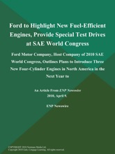 Ford to Highlight New Fuel-Efficient Engines, Provide Special Test Drives at SAE World Congress; Ford Motor Company, Host Company of 2010 SAE World Congress, Outlines Plans to Introduce Three New Four-Cylinder Engines in North America in the Next Year to