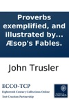 Proverbs Exemplified And Illustrated By Pictures From Real Life Teaching Morality And A Knowledge Of The World With Prints Designed As A Succession-book To Sops Fables