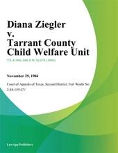 Diana Ziegler V. Tarrant County Child Welfare Unit