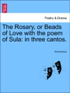 The Rosary Or Beads Of Love With The Poem Of Sula In Three Cantos
