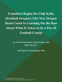 TRANSITION BEGINS FOR CHIP KELLY (FOOTBALL OREGON) (THE NEW OREGON HEAD COACH IS LEARNING ON THE RUN ABOUT WHAT IT TAKES TO BE A PAC-10 FOOTBALL COACH)