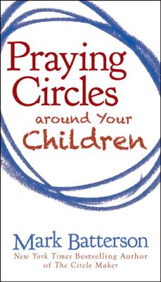 Praying Circles around Your Children - Mark Batterson book