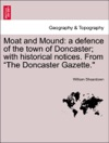 Moat And Mound A Defence Of The Town Of Doncaster With Historical Notices From The Doncaster Gazette