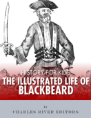 History for Kids: An Illustrated Biography of Blackbeard for Children