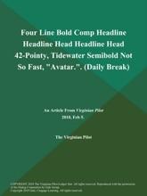Four Line Bold Comp Headline Headline Head Headline Head 42-Pointy, Tidewater Semibold Not So Fast,