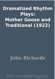 DRAMATIZED RHYTHM PLAYS: MOTHER GOOSE AND TRADITIONAL (1922)