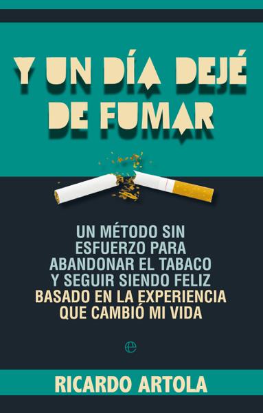 Y un día dejé de fumar by Ricardo Artola
