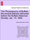 The Physiognomy Of Buffalo The Annual Address Delivered Before The Buffalo Historical Society Jan 13 1864