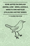 Some Notes On English Animal Lore - Birds Animals Insects And Reptiles Folklore History Series