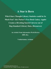 A Star Is Born: Who'd Have Thought Library Statistics Could Be So Much Fun? Alex Parker's Free Book Galaxy Applet Creates A Rivetting Search Universe Out Of Bog-Standard Library Data (Resources)