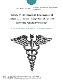 THERAPY ON THE BORDERLINE: EFFECTIVENESS OF DIALECTICAL BEHAVIOR THERAPY FOR PATIENTS WITH BORDERLINE PERSONALITY DISORDER.