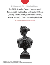 THE 2010 SKIPPING STONES HONOR AWARDS RECOGNIZE 25 OUTSTANDING MULTICULTURAL BOOKS (YOUNG ADULT REVIEW) (CHILDRENS REVIEW) (BOOK REVIEW) (VIDEO RECORDING REVIEW)