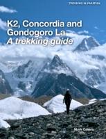 K2, Concordia and Gondogoro La - A Trekking Guide
