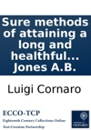 Sure Methods Of Attaining A Long And Healthful Life Written Originally In Italian By Lewis Cornaro  Translated Into English By W Jones AB