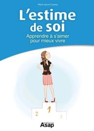 L'estime de soi : Apprendre à s'aimer pour mieux vivre - Marie-Laure Cuzacq