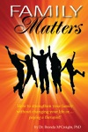 Family Matters How To Strengthen Your Family Without Paying For Therapy Or Changing Your Lives