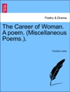 The Career Of Woman A Poem Miscellaneous Poems