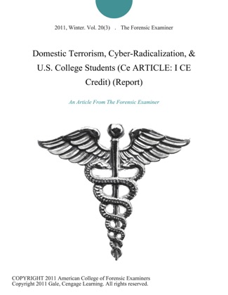 Domestic Terrorism, Cyber-Radicalization, & U.S. College Students (Ce ARTICLE: I CE Credit) (Report) image