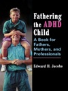 Fathering The ADHD Child A Book For Fathers Mothers And Professionals