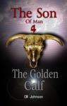 The Son Of Man Four The Golden Calf