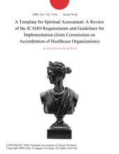 A Template for Spiritual Assessment: A Review of the JCAHO Requirements and Guidelines for Implementation (Joint Commission on Accreditation of Healthcare Organizations)