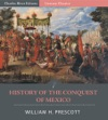 History Of The Conquest Of Mexico Illustrated Edition