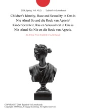Children's Identity, Race and Sexuality in Ons is Nie Almal So and die Reuk van Appels/ Kinderidentiteit, Ras en Seksualiteit in Ons is Nie Almal So Nie en die Reuk van Appels.