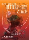 How To Secure A Better And Happier Future For Your Child