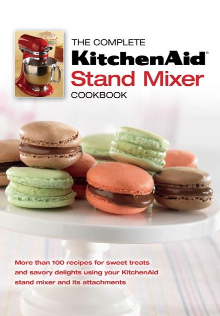 The complete kitchenaid stand mixer cookbook by editors of the complete kitchenaid stand mixer cookbook by editors of publications international ltd on ibooks forumfinder Choice Image