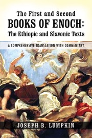 THE FIRST AND SECOND BOOKS OF ENOCH: THE ETHIOPIC AND SLAVONIC TEXTS: A COMPREHENSIVE TRANSLATION