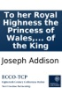 To her Royal Highness the Princess of Wales, with the tragedy of Cato. Nov. 1714. To Sir Godfrey Kneller, on his picture of the King