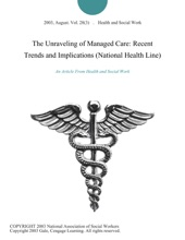 The Unraveling Of Managed Care: Recent Trends And Implications (National Health Line)