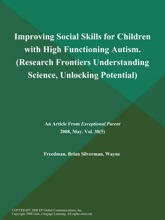 Improving Social Skills For Children With High Functioning Autism (Research Frontiers: Understanding Science, Unlocking Potential)