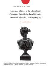 Language Choices in the Intercultural Classroom: Considering Possibilities for Communication and Learning (Report)