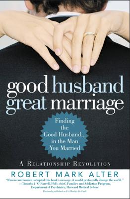 Good Husband, Great Marriage - Robert Mark Alter & Jane Alter book