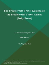 The Trouble with Travel Guidebooks the Trouble with Travel Guides (Daily Break)