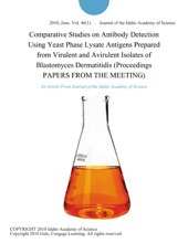Comparative Studies On Antibody Detection Using Yeast Phase Lysate Antigens Prepared From Virulent And Avirulent Isolates Of Blastomyces Dermatitidis (Proceedings PAPERS FROM THE MEETING)