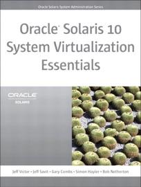 ORACLE SOLARIS 10 SYSTEM VIRTUALIZATION ESSENTIALS